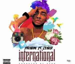 Phenom - International Ft. Lynox